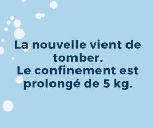 humour : le confinement est prolongé de 5 kg