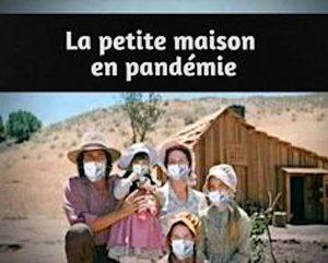 la petite maison dans la prairie en confinement avec masques c'est la petite maison en pandémie