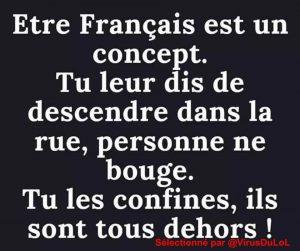 Etre Français, tout un concept : tu leur dis de descendre dans la rue, il n'y a personne ! Tu les confines, tout le monde est dehors !