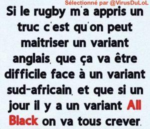 humour coronavirus : si le rugby nous a appris une chose, maitriser un variant anglais, contre un variant sud-africain ça va être dur, reste à espérer qu'il y ait pas un variant All Black