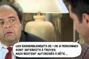 Blague diner de con covid confinement : Les rassemblements de plus de 6 personnes sont interdits à Troyes mais autorisés à Sète …