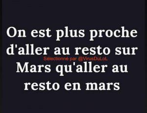On est plus proche d'aller sur Mars que de retourner au resto en mars ...