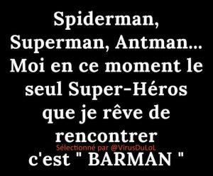 Blague Covid-19 : Spiderman, Superman,Batman, moi en ce moment je rève plutôt de rencontrer BARMAN ! !